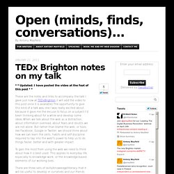 TEDx Brighton notes on my talk | Open (minds, finds, conversations)...