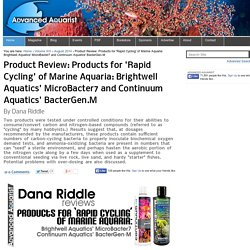 Product Review: Products for 'Rapid Cycling' of Marine Aquaria: Brightwell Aquatics' MicroBacter7 and Continuum Aquatics' BacterGen.M