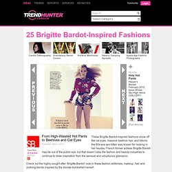 25 Brigitte Bardot-Inspired Fashions - From High-Waisted Hot Pants to Beehives and Cat Eyes (CLUSTER)