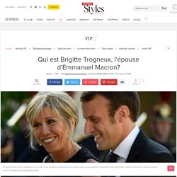 Qui est Brigitte Trogneux, l'épouse d'Emmanuel Macron? - L'Express Styles