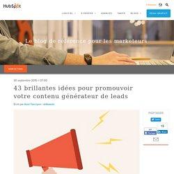 43 brillantes idées pour promouvoir votre contenu générateur de leads