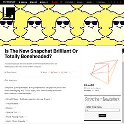 Is The New Snapchat Brilliant Or Totally Boneheaded?