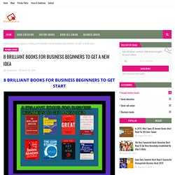 8 BRILLIANT BOOKS FOR BUSINESS BEGINNERS TO GET A NEW IDEA