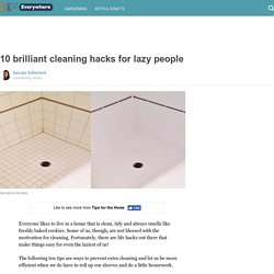 10 brilliant cleaning hacks for lazy people