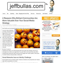 www.jeffbullas.com/2012/05/29/4-reasons-why-brilliant-communities-are-more-valuable-than-your-social-media-strategy/