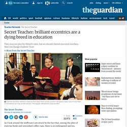 Secret Teacher: brilliant eccentrics are a dying breed in education