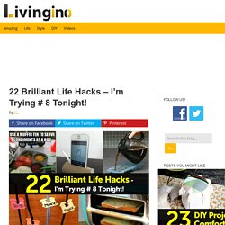 22 Brilliant Life Hacks - I'm Trying # 8 Tonight!