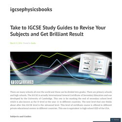 Take to IGCSE Study Guides to Revise Your Subjects and Get Brilliant Result – igcsephysicsbooks