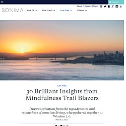 30 Brilliant Insights from Mindfulness Trail Blazers - Sonima