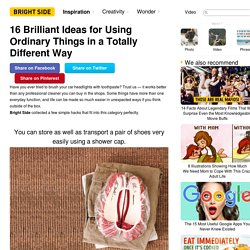 16Brilliant Ideas for Using Ordinary Things inaTotally Different Way