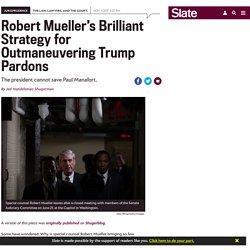 Robert Mueller's brilliant strategy for outmaneuvering Trump pardons.