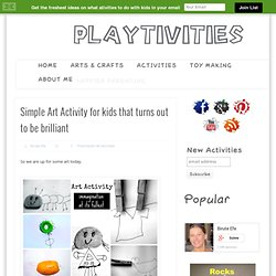 Simple Art Activity for kids that turns out to be brilliant » Playtivities