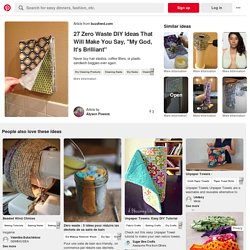 26 brillante DIY-Projekte, um in deinem Leben immer weniger Müll zu produzieren