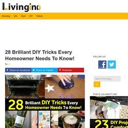 28 Brilliant DIY Tricks Every Homeowner Needs To Know!