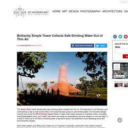 Brilliantly Simple Tower Collects Safe Drinking Water Out of Thin Air
