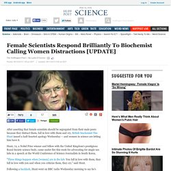 Female Scientists Respond Brilliantly To Biochemist Calling Women Distractions [UPDATE]