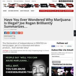 Have You Ever Wondered Why Marijuana Is Illegal? Joe Rogan Brilliantly Summarizes…
