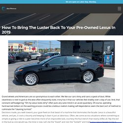 How to Bring The Luster Back to Your Pre-Owned Lexus in 2019