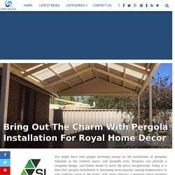 Bring Out The Charm With Pergola Installation For Royal Home Décor
