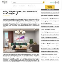 Bring unique style to your home with interior lighting!