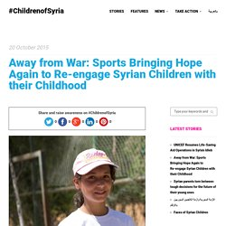 Away from War: Sports Bringing Hope Again to Re-engage Syrian Children with their Childhood