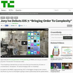 "Jony Ive Debuts iOS 7: ""Bringing Order To Complexity"""