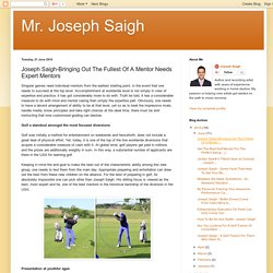 Joseph Saigh-Bringing Out The Fullest Of A Mentor Needs Expert Mentors