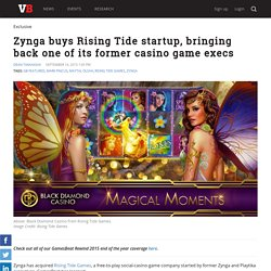 Zynga buys Rising Tide startup, bringing back one of its former casino game execs
