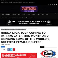 Honda LPGA tour coming to Pattaya later this month and bringing some of the world's greatest female golfers - Pattaya Unplugged
