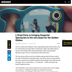 L'Oréal Paris is bringing Snapchat Spectacles to the red carpet for the Golden Globes