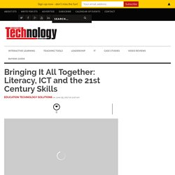Bringing It All Together: Literacy, ICT and the 21st Century Skills