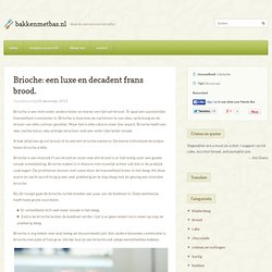 Brioche: a luxurious and decadent french bread. - Bakkenmetbas.nl