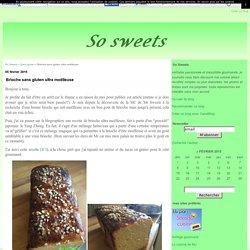 Brioche sans gluten ultra moëlleuse - So Sweets