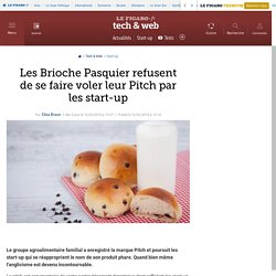 Les Brioche Pasquier refusent de se faire voler leur Pitch par les start-up