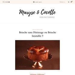 Brioche sans Pétrissage ou Brioche Inratable !! – Maryse & Cocotte