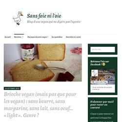 Brioche vegan (mais pas que pour les vegan) : sans beurre, sans margarine, sans lait, sans oeuf… «light». Genre ?