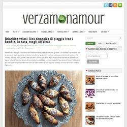 Briochine veloci. Una domenica di pioggia (con i bambini in casa, svegli all'alba) ~ Ricette di cucina - Le ricette di Verzamonamour.com