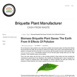 Biomass Briquette Plant Saves The Earth From Ill Effects Of Pollution - Briquette Plant Manufacturer
