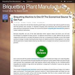 Briquetting Machine Is One Of The Economical Source To Get Fuel - Briquetting Plant Manufacturer