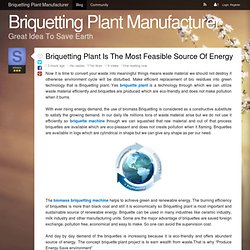 Briquetting Plant Is The Most Feasible Source Of Energy - Briquetting Plant Manufacturer
