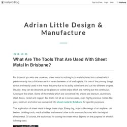 What Are The Tools That Are Used With Sheet Metal In Brisbane? - Adrian Little Design & Manufacture