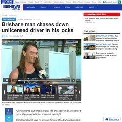 Brisbane man chases down unlicensed driver in his jocks