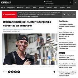 Brisbane man Joel Hunter is forging a career as an armourer