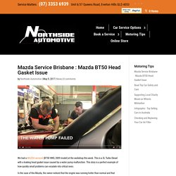 Mazda Service Brisbane : Mazda BT50 Head Gasket Issue - Northside Automotive