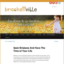 Seek Brisbane And Have The Time of Your Life - Fun palces to go for kids in TexasFun palces to go for kids in Texas