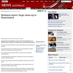Brisbane storm: Huge clean-up in Queensland