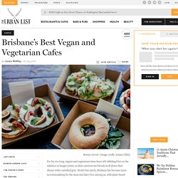 Brisbane's Best Vegan and Vegetarian Cafes