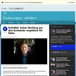 Krönikör Johan Norberg om den bristande respekten för fakta - Godmorgon, världen!