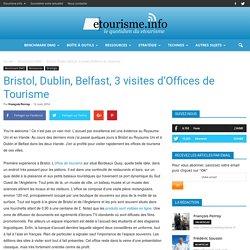 Bristol, Dublin, Belfast, 3 visites d'Offices de Tourisme
