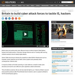 Britain to build cyber attack forces to tackle IS, hackers